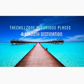TheChillZone Luxurious Places (A Smooth Destination)