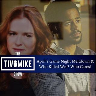 April's Game Night Meltdown and Who Killed Wes? Who Cares?