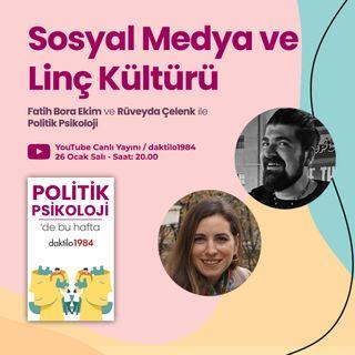 Sosyal Medya ve Linç Kültürü   Fatih Bora Ekim & Rüveyda Çelenk   Politik Psikoloji #2