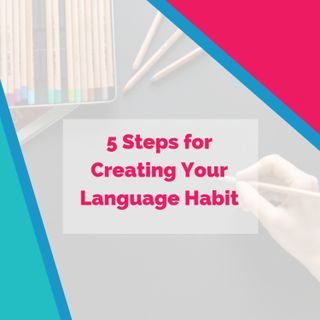 5 Steps for Creating Your Language Habit