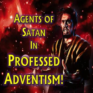 Agents of Satan In Professed Adventism