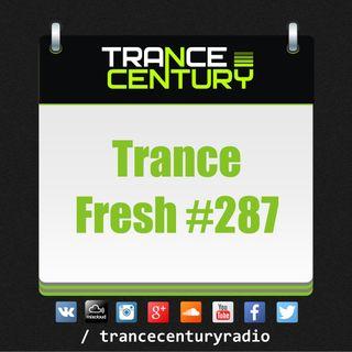 Trance Century Radio - #TranceFresh 287