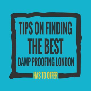 Tips On Finding The Best Damp Proofing London Has To Offer