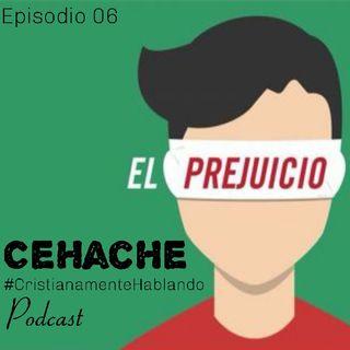 06 El Prejuicio CEHACHE
