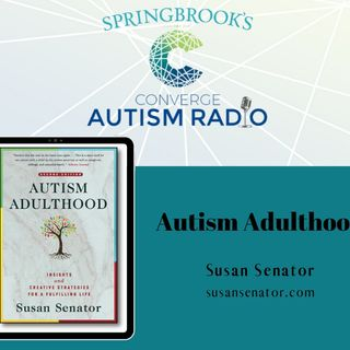 Autism Adulthood with Susan Senator
