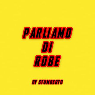 PARLIAMO DI ROBE BY STUMBERTO