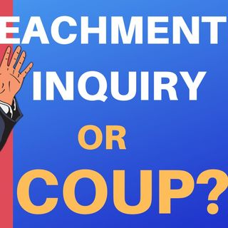 10 REASONS THE IMPEACHMENT INQUIRY IS A COUP