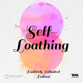 Ep. 71: Self-loathing