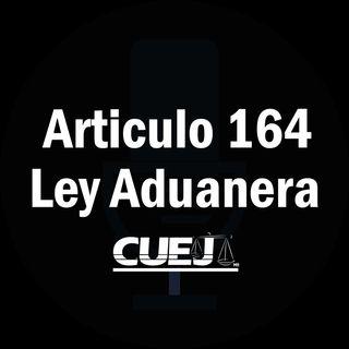 Articulo 164 Ley Aduanera México