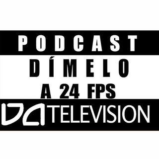DÍMELO A 24 FPS PODCAST