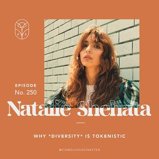 S05 Episode 250 | Natalie Shehata on why *diversity* is tokenistic and advocating for holistic inclusion