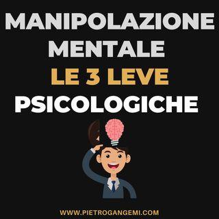MANIPOLAZIONE MENTALE - LE 3 LEVE PSICOLOGICHE PER AVERE IL CONTROLLO DEGLI ALTRI