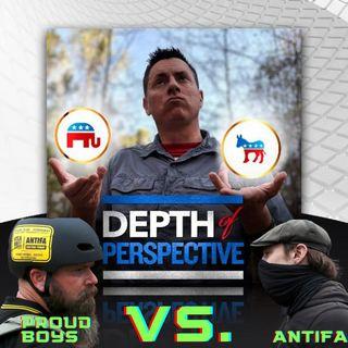 Depth of Perspective Episode 1 Proud Boys vs ANTIFA      READY FIGHT