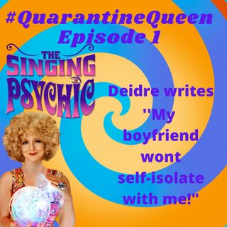 "#QuarantineQueen Ep 1""My boyfriend doesn't want to self isolate with me"" The Singing Psychic tackles Coronavirus problems"