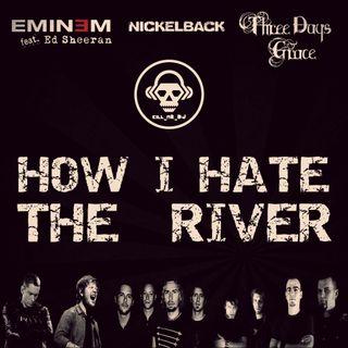 Kill_mR_DJ - How I Hate The River (Eminem ft. Ed Sheeran VS Nickelback VS 3 Days Grace)