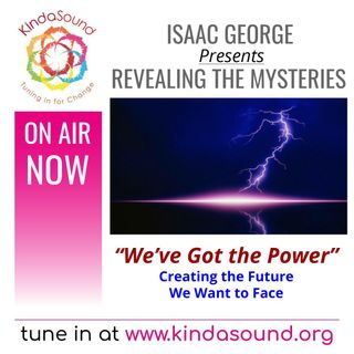 We've Got the Power: Creating the Future We Want to Face | Revealing the Mysteries with Isaac George