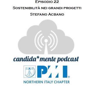 Episodio 22 - Stefano Acbano - Sostenibilitanei grandi progetti