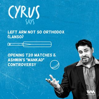 "Ep. 352: LANSO - Opening T20 matches & Ashwin's ""Mankad"" controversy"