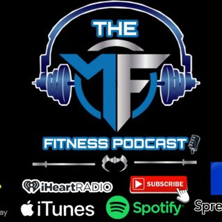 The MF Fitness Podcast Episode #8