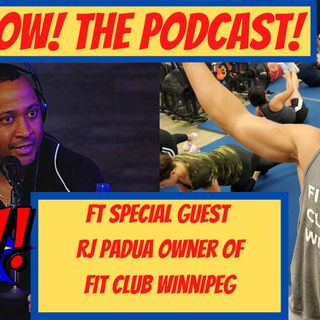 POW! The Podcast! Ft Special guest RJ Padua Owner of Fit club Winnipeg ep17