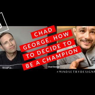 #258: Chad George. How To Decide To Be A Champ