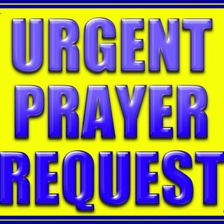 Emergency Prayer Request
