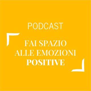 #245 - Fai spazio alle emozioni positive | Buongiorno Felicità!