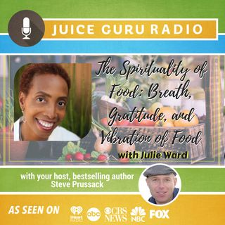 ep. 109: The Spirituality of Food : Breath, Gratitude and Vibration of Food with Julie Ward