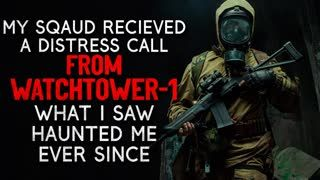 """My Squad Received a Distress Call From Watchtower 1. What I Saw Haunted Me Ever Since"" Creepypasta"