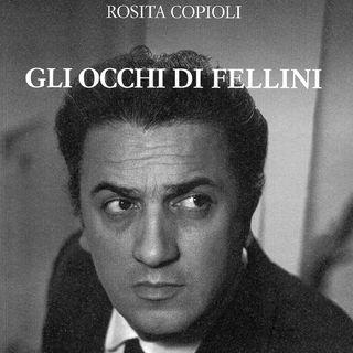 """Rosita Copioli """"Gli occhi di Fellini"""""""