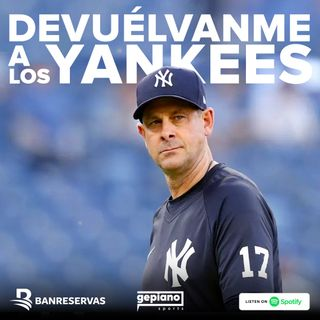 EP 17 - Devuélvanme a los Yankees 🙏🏻