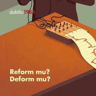 Reform mu Deform mu? | Çavuşesku'nun Termometresi #34