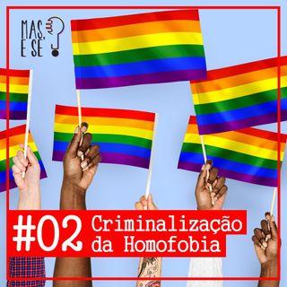 Mas e se? #2 Criminalização da homofobia