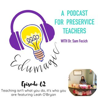 Teaching isn't what you do, it's who you are featuring Leah O'Bryan E62