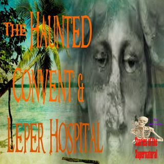The Haunted Convent and Leper Hospital | Podcast