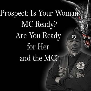 Prospect: Is Your Woman MC Ready, Are You Ready For Her and the MC
