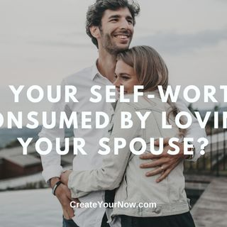 1876 Is Your Self-Worth Consumed by Loving Your Spouse?