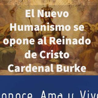 Episodio 156: ✝️ El Nuevo Humanismo va en contra del Reinado de Cristo 🤔 Cardenal Burke