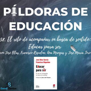 PDE58 - El reto de acompañar en busca de sentido: Educar para ser, con José Blas, Francisco Riquelme, Ana Mangas y José María Toro
