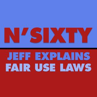 Episode 0003 - Fair Use Laws Explained N'Sixty