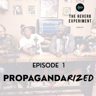 The Reverb Experiment Episode 1   Propagandarized?!?!