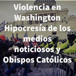 Episodio 427: 😱 Violencia en Washington 😩 Hipocresía de los medios noticiosos y los Obispos Catolicos 🙄