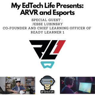 Episode 24: My EdTech Life Presents: #ARVR and #Esports with Jesse Lubinsky