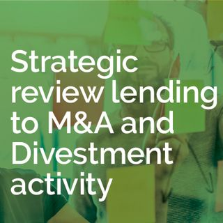 Strategic review lending to M&A and Divestment activity