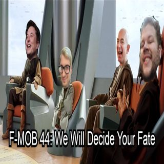 F-MOB 44: We Will Decide Your Fate