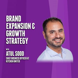 65. Brand Expansion & Growth Strategy | Atul Sood - Kitchen United
