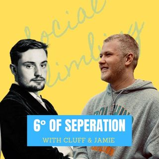 Season 2, Episode 1 - 6 Degrees of separation with Cluff & Jamie