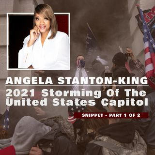 ANGELA STANTON-KING TALKS 2021 STORMING OF THE CAPITOL