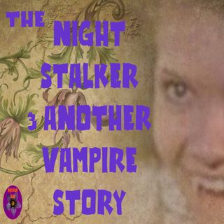 The Night Stalker and Another Vampire Story | Podcast