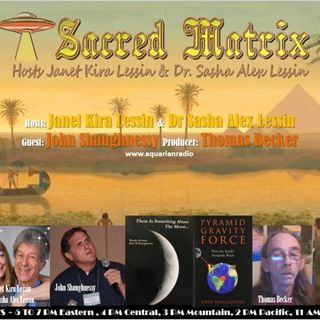 John Shaughnessy ~ 10/05/19 ~ Sacred Matrix ~ Janet & Dr. Sasha Lessin